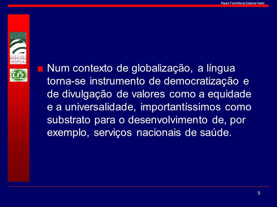 Num contexto de globalização, a língua torna-se instrumento de democratização e de divulgação de valores como a equidade e a universalidade, importantíssimos como substrato para o desenvolvimento de, por exemplo, serviços nacionais de saúde.