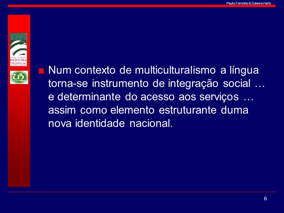 Num contexto de multiculturalismo a língua torna-se instrumento de integração social … e determinante do acesso aos serviços … assim como elemento estruturante duma nova identidade nacional.