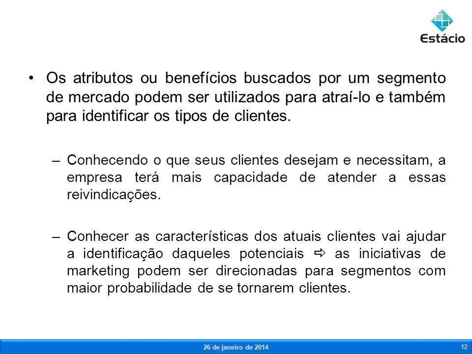 Os atributos ou benefícios buscados por um segmento de mercado podem ser utilizados para atraí-lo e também para identificar os tipos de clientes.
