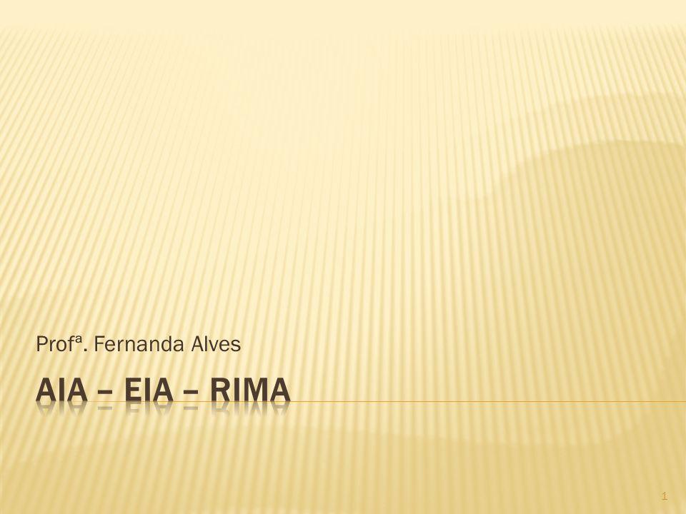 Profª. Fernanda Alves AIA – EIA – RIMA