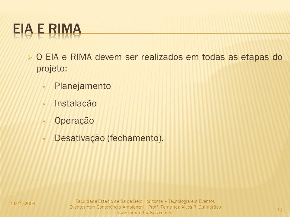 EIA E RIMA O EIA e RIMA devem ser realizados em todas as etapas do projeto: Planejamento. Instalação.