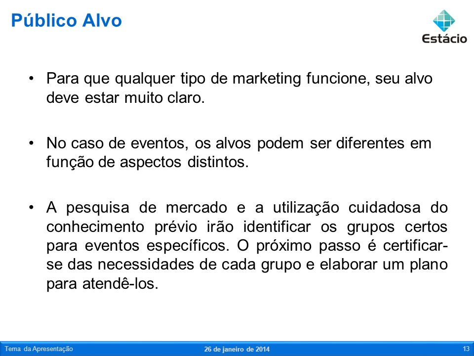 Público AlvoPara que qualquer tipo de marketing funcione, seu alvo deve estar muito claro.