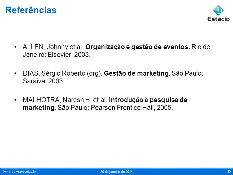 Referências ALLEN, Johnny et al. Organização e gestão de eventos. Rio de Janeiro: Elsevier, 2003.
