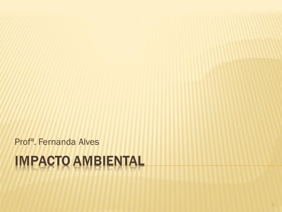 Profª. Fernanda Alves Impacto Ambiental