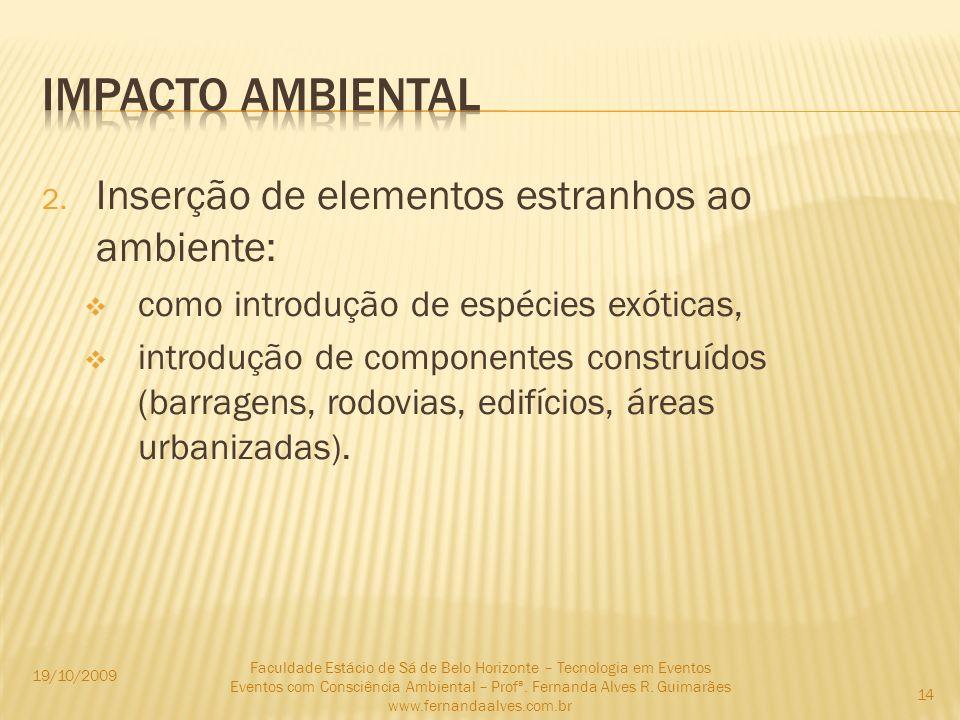 Impacto ambiental Inserção de elementos estranhos ao ambiente: