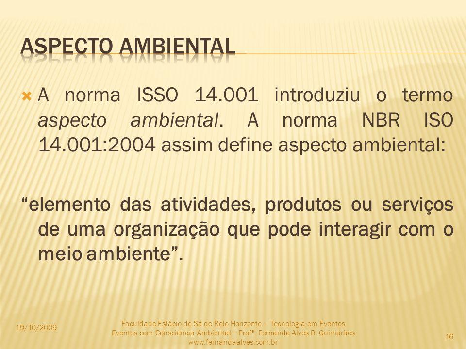 Aspecto ambiental A norma ISSO 14.001 introduziu o termo aspecto ambiental. A norma NBR ISO 14.001:2004 assim define aspecto ambiental: