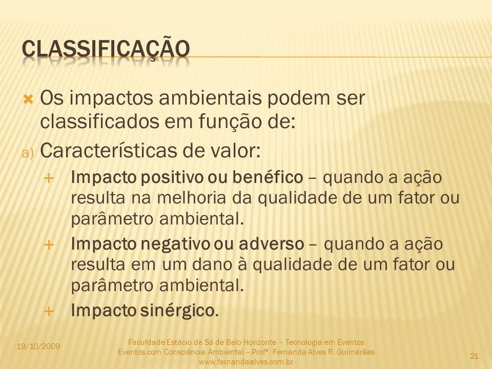 Classificação Os impactos ambientais podem ser classificados em função de: Características de valor: