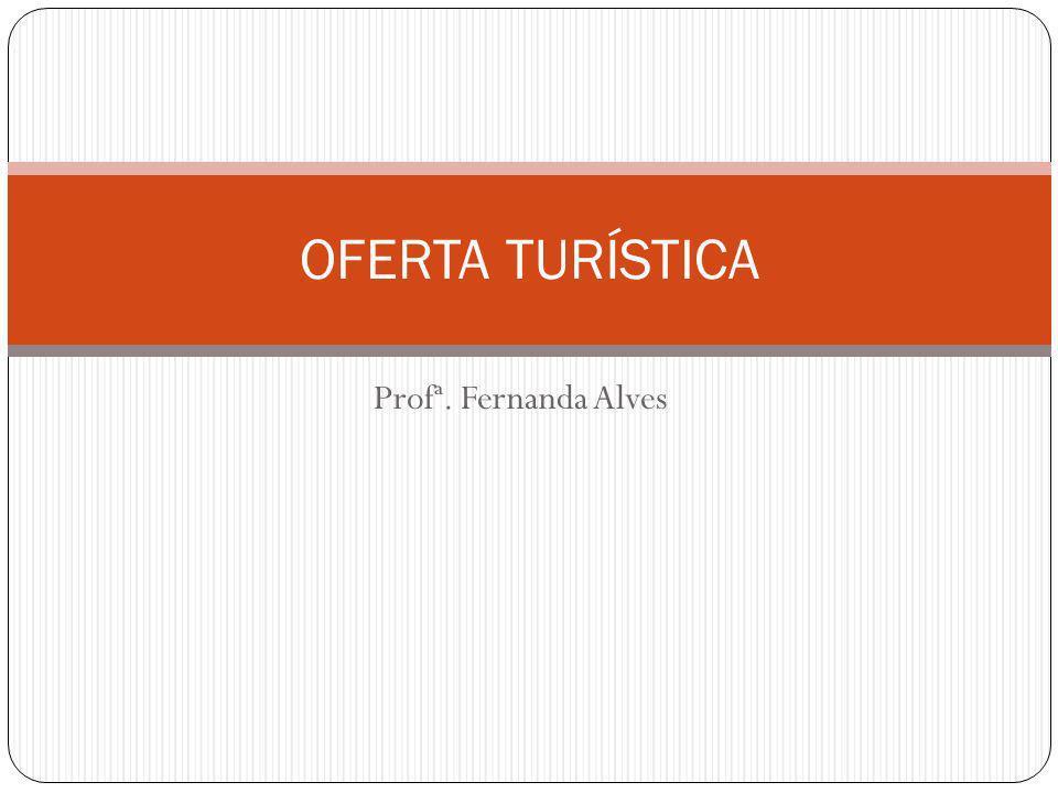 OFERTA TURÍSTICA Profª. Fernanda Alves