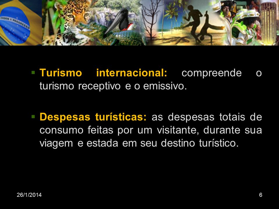 Turismo internacional: compreende o turismo receptivo e o emissivo.