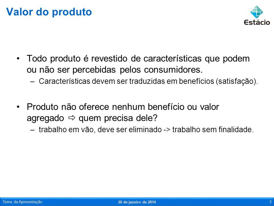 Valor do produto Todo produto é revestido de características que podem ou não ser percebidas pelos consumidores.