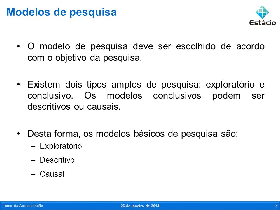 Modelos de pesquisa O modelo de pesquisa deve ser escolhido de acordo com o objetivo da pesquisa.
