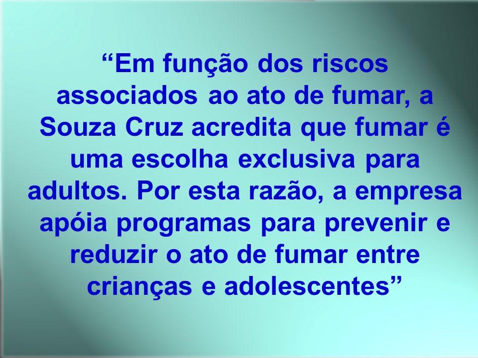 Em função dos riscos associados ao ato de fumar, a Souza Cruz acredita que fumar é uma escolha exclusiva para adultos.