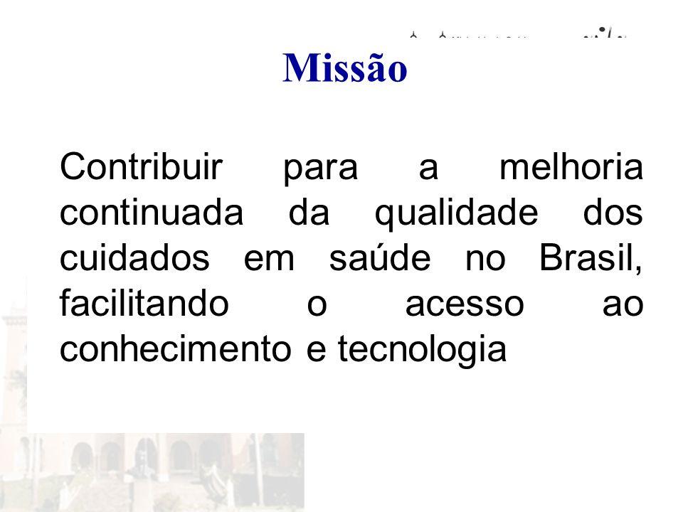 Missão Contribuir para a melhoria continuada da qualidade dos cuidados em saúde no Brasil, facilitando o acesso ao conhecimento e tecnologia.