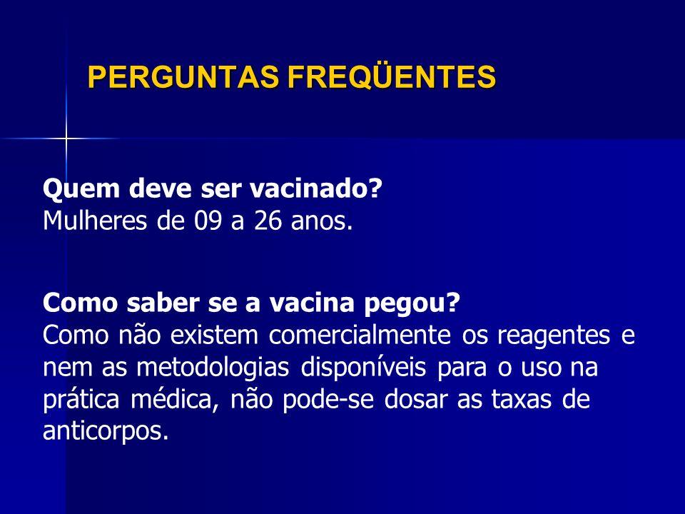 PERGUNTAS FREQÜENTES Quem deve ser vacinado Mulheres de 09 a 26 anos.