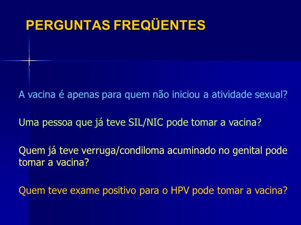PERGUNTAS FREQÜENTES É necessário fazer a pesquisa de HPV antes de tomar a vacina A vacina é apenas para quem não iniciou a atividade sexual