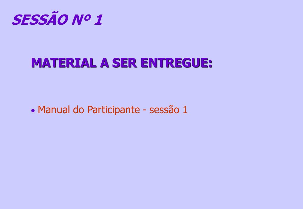 SESSÃO Nº 1 MATERIAL A SER ENTREGUE: Manual do Participante - sessão 1