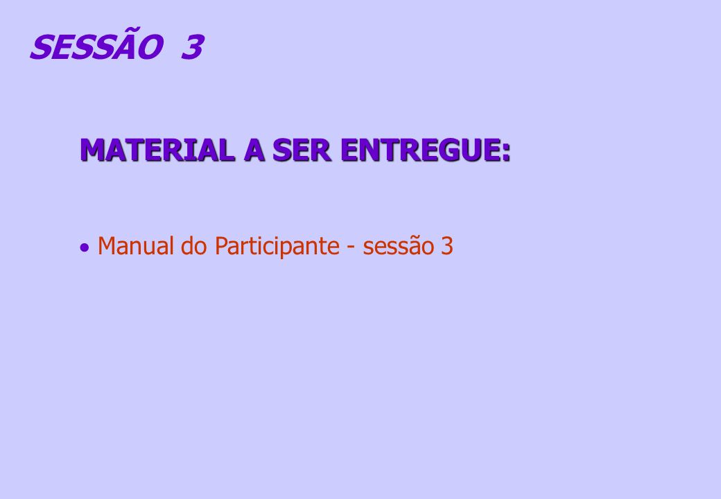SESSÃO 3 MATERIAL A SER ENTREGUE: Manual do Participante - sessão 3