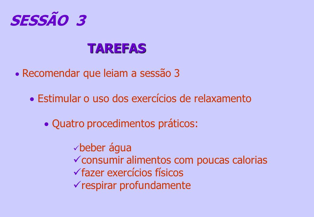 SESSÃO 3 TAREFAS Estimular o uso dos exercícios de relaxamento