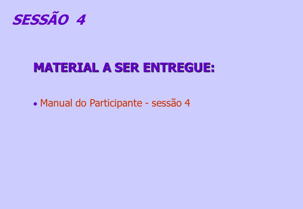 SESSÃO 4 MATERIAL A SER ENTREGUE: Manual do Participante - sessão 4