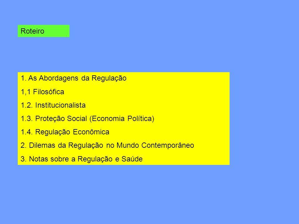 Roteiro 1. As Abordagens da Regulação. 1,1 Filosófica. 1.2. Institucionalista. 1.3. Proteção Social (Economia Política)