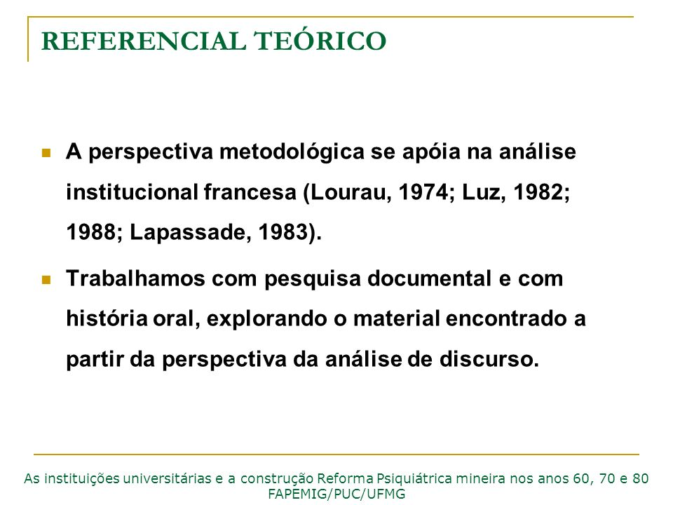 REFERENCIAL TEÓRICO A perspectiva metodológica se apóia na análise institucional francesa (Lourau, 1974; Luz, 1982; 1988; Lapassade, 1983).