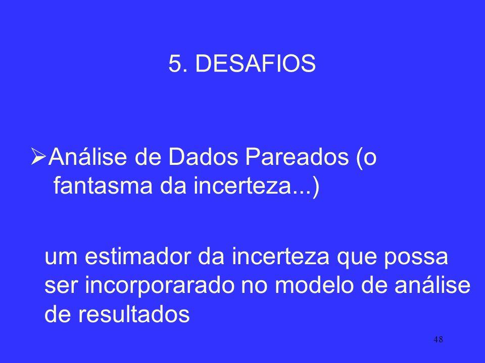 5. DESAFIOS Análise de Dados Pareados (o fantasma da incerteza...)