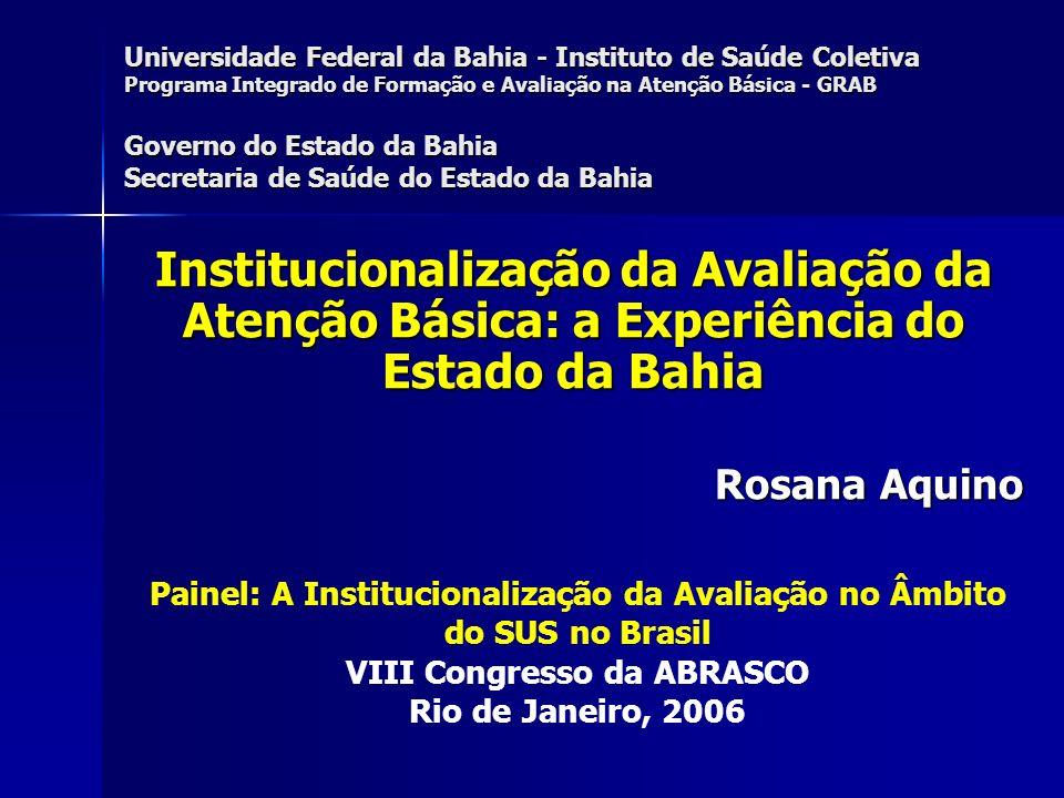Universidade Federal da Bahia - Instituto de Saúde Coletiva Programa Integrado de Formação e Avaliação na Atenção Básica - GRAB Governo do Estado da Bahia Secretaria de Saúde do Estado da Bahia
