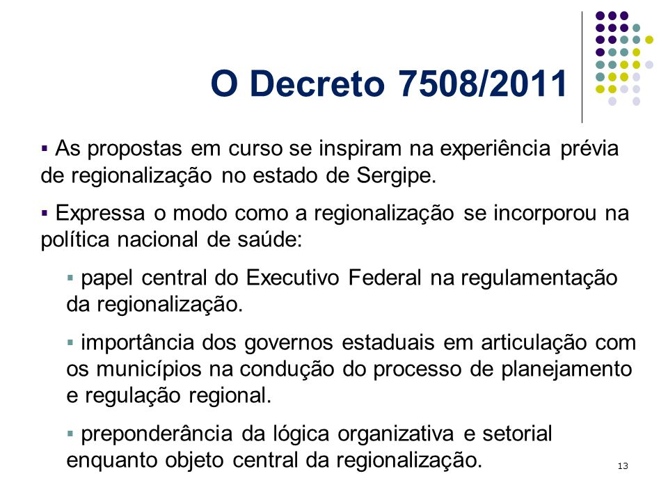O Decreto 7508/2011 As propostas em curso se inspiram na experiência prévia de regionalização no estado de Sergipe.