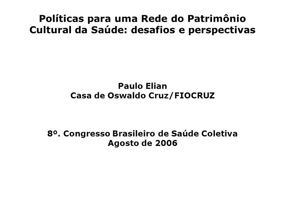 Políticas para uma Rede do Patrimônio Cultural da Saúde: desafios e perspectivas Paulo Elian Casa de Oswaldo Cruz/FIOCRUZ 8º.