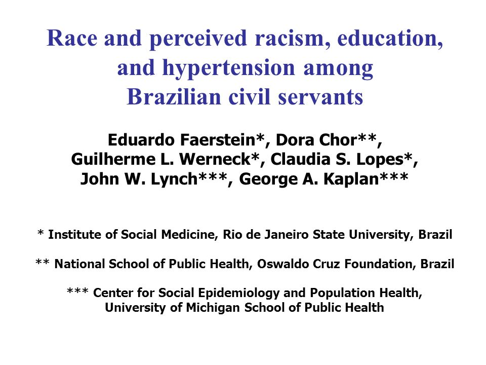 Race and perceived racism, education, and hypertension among Brazilian civil servants Eduardo Faerstein*, Dora Chor**, Guilherme L.