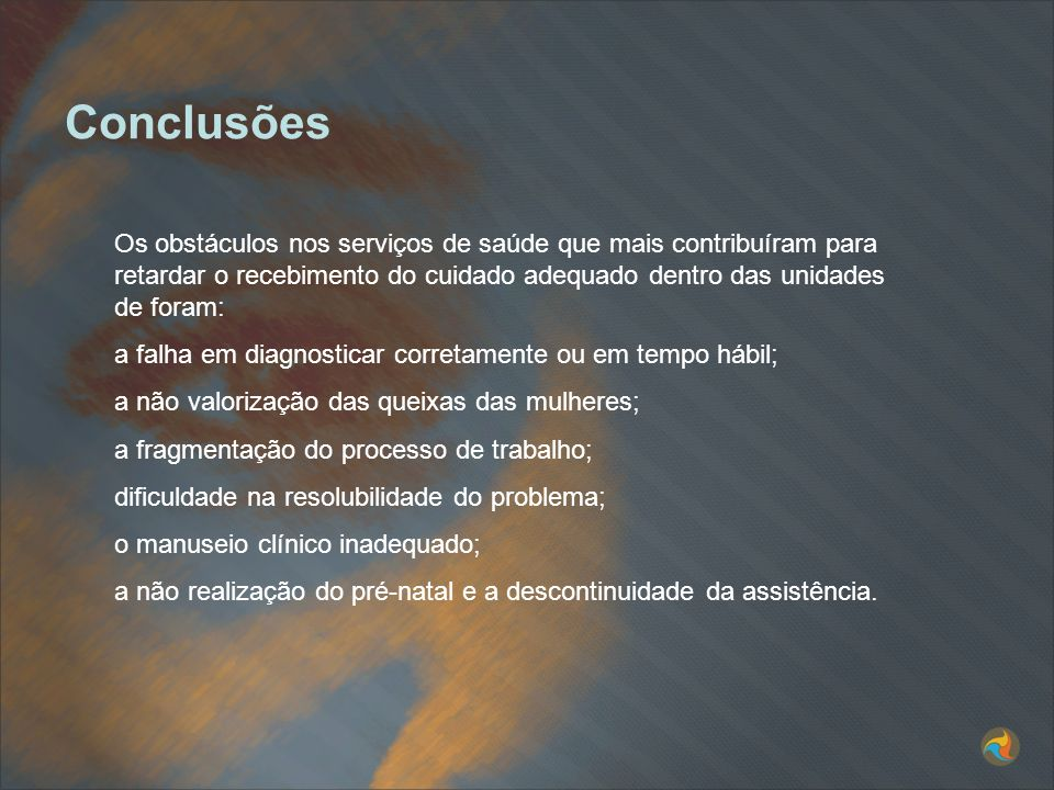 Conclusões Os obstáculos nos serviços de saúde que mais contribuíram para retardar o recebimento do cuidado adequado dentro das unidades de foram: