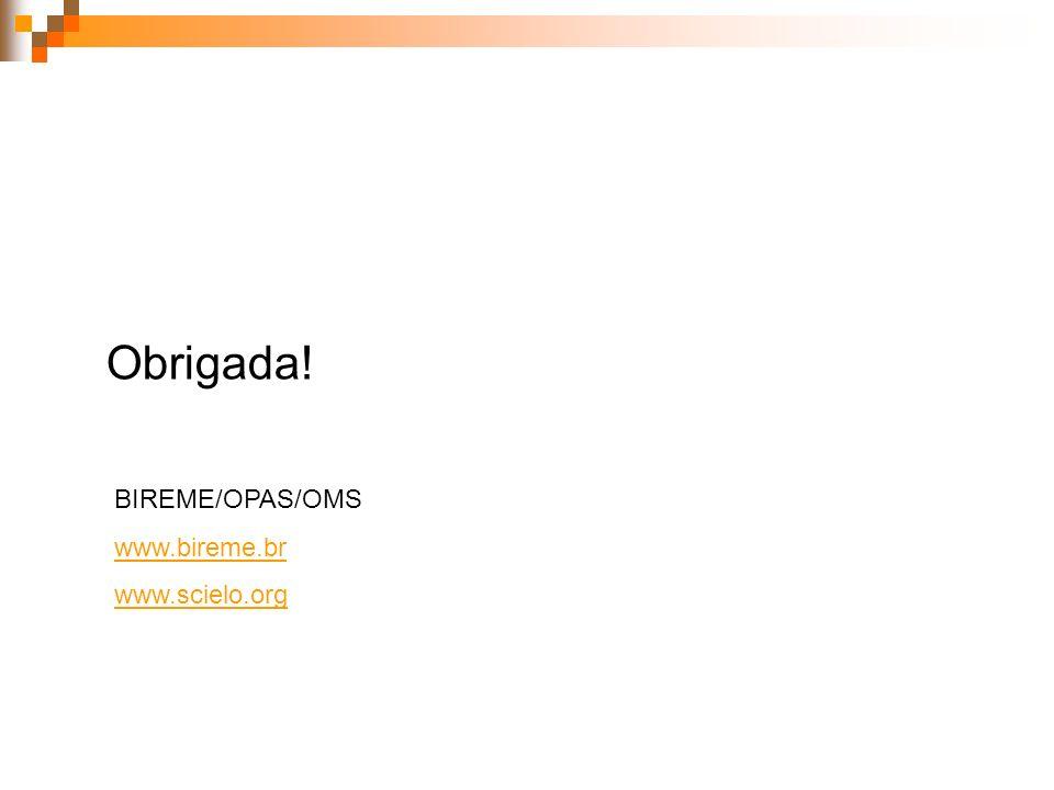 Obrigada! BIREME/OPAS/OMS www.bireme.br www.scielo.org