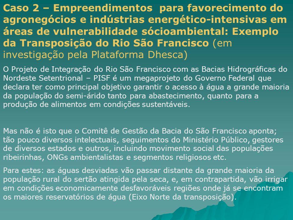 Caso 2 – Empreendimentos para favorecimento do agronegócios e indústrias energético-intensivas em áreas de vulnerabilidade sócioambiental: Exemplo da Transposição do Rio São Francisco (em investigação pela Plataforma Dhesca)