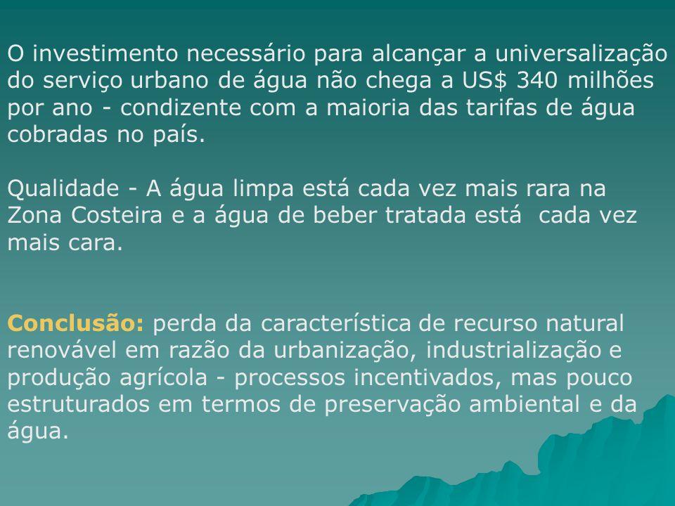 O investimento necessário para alcançar a universalização do serviço urbano de água não chega a US$ 340 milhões por ano - condizente com a maioria das tarifas de água cobradas no país.