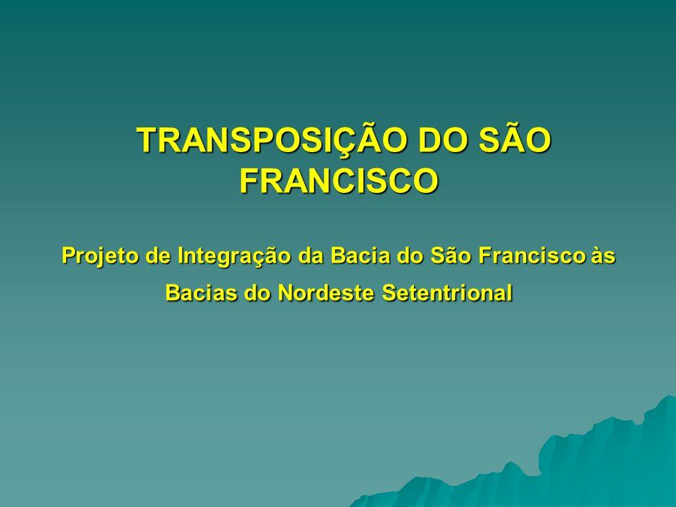 TRANSPOSIÇÃO DO SÃO FRANCISCO Projeto de Integração da Bacia do São Francisco às Bacias do Nordeste Setentrional