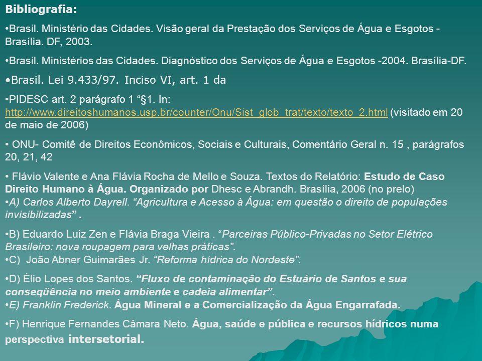 Bibliografia: Brasil. Ministério das Cidades. Visão geral da Prestação dos Serviços de Água e Esgotos -Brasília. DF, 2003.