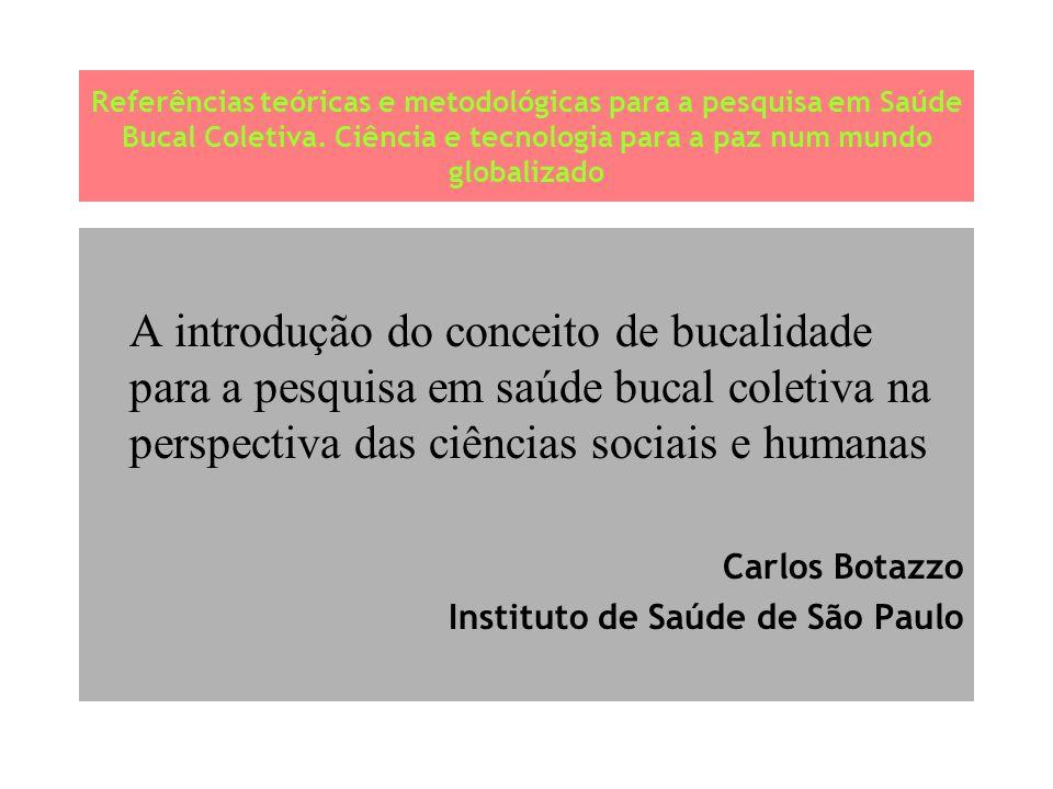 Referências teóricas e metodológicas para a pesquisa em Saúde Bucal Coletiva. Ciência e tecnologia para a paz num mundo globalizado