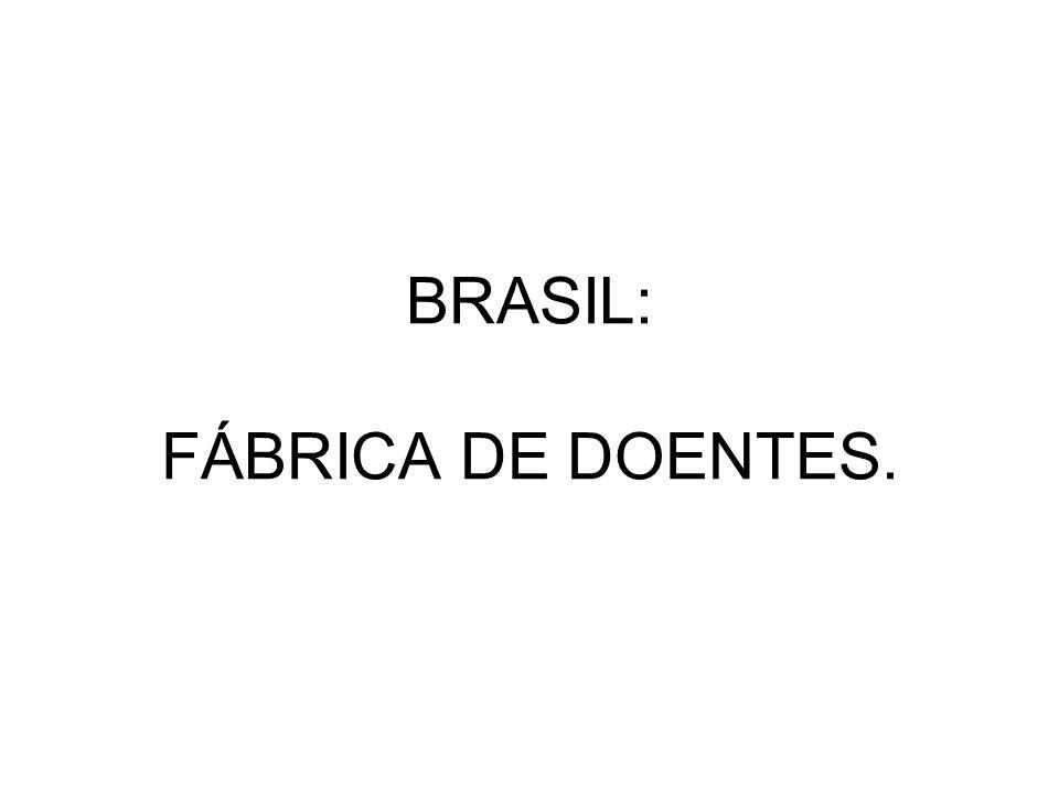 BRASIL: FÁBRICA DE DOENTES.