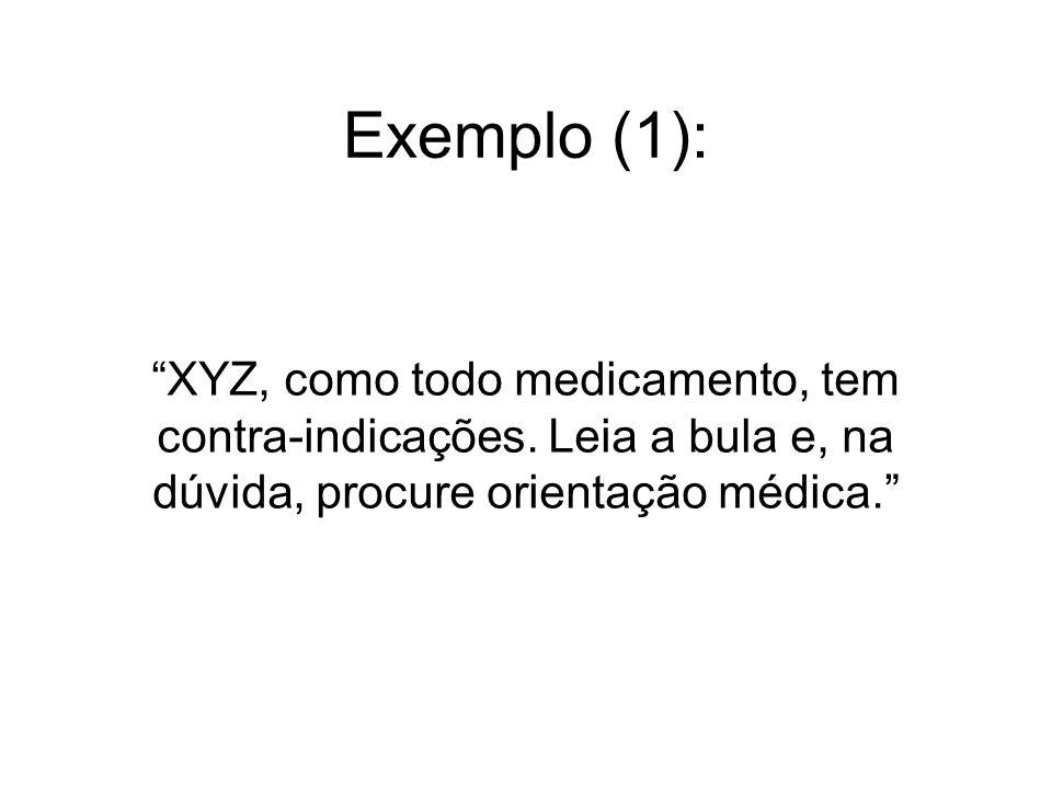 Exemplo (1): XYZ, como todo medicamento, tem contra-indicações.