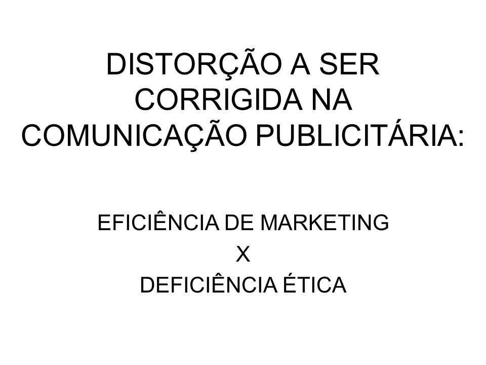 DISTORÇÃO A SER CORRIGIDA NA COMUNICAÇÃO PUBLICITÁRIA: