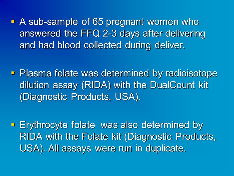 A sub-sample of 65 pregnant women who answered the FFQ 2-3 days after delivering and had blood collected during deliver.
