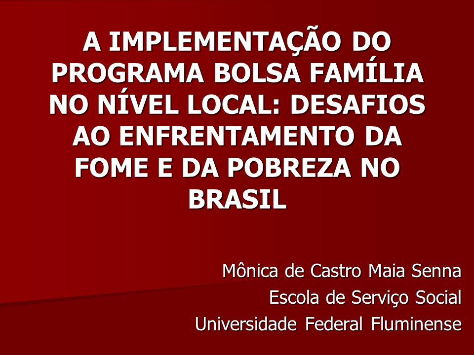 A IMPLEMENTAÇÃO DO PROGRAMA BOLSA FAMÍLIA NO NÍVEL LOCAL: DESAFIOS AO ENFRENTAMENTO DA FOME E DA POBREZA NO BRASIL