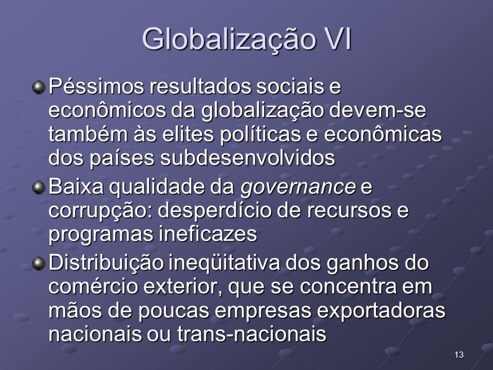 Globalização VI Péssimos resultados sociais e econômicos da globalização devem-se também às elites políticas e econômicas dos países subdesenvolvidos.