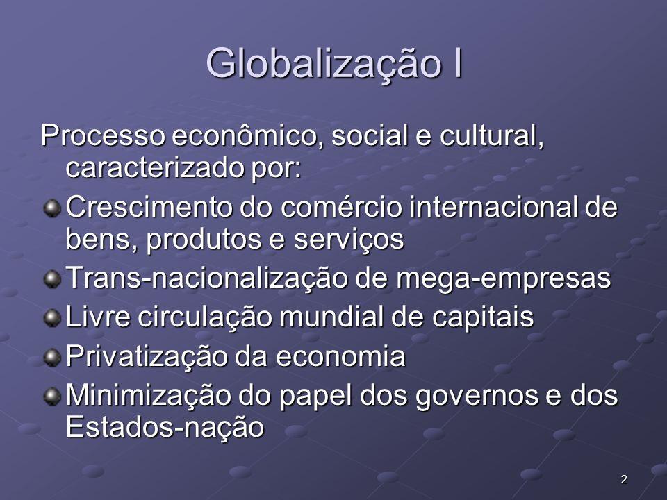 Globalização I Processo econômico, social e cultural, caracterizado por: Crescimento do comércio internacional de bens, produtos e serviços.