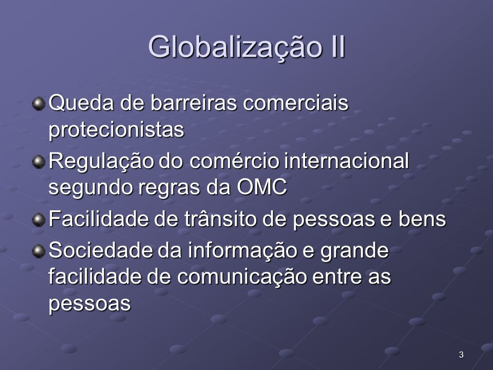 Globalização II Queda de barreiras comerciais protecionistas