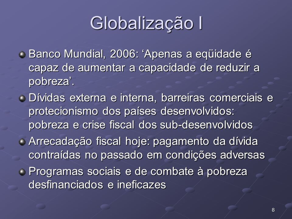 Globalização I Banco Mundial, 2006: 'Apenas a eqüidade é capaz de aumentar a capacidade de reduzir a pobreza'.