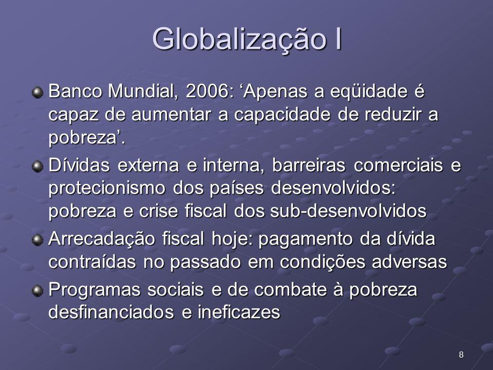 Globalização IBanco Mundial, 2006: 'Apenas a eqüidade é capaz de aumentar a capacidade de reduzir a pobreza'.
