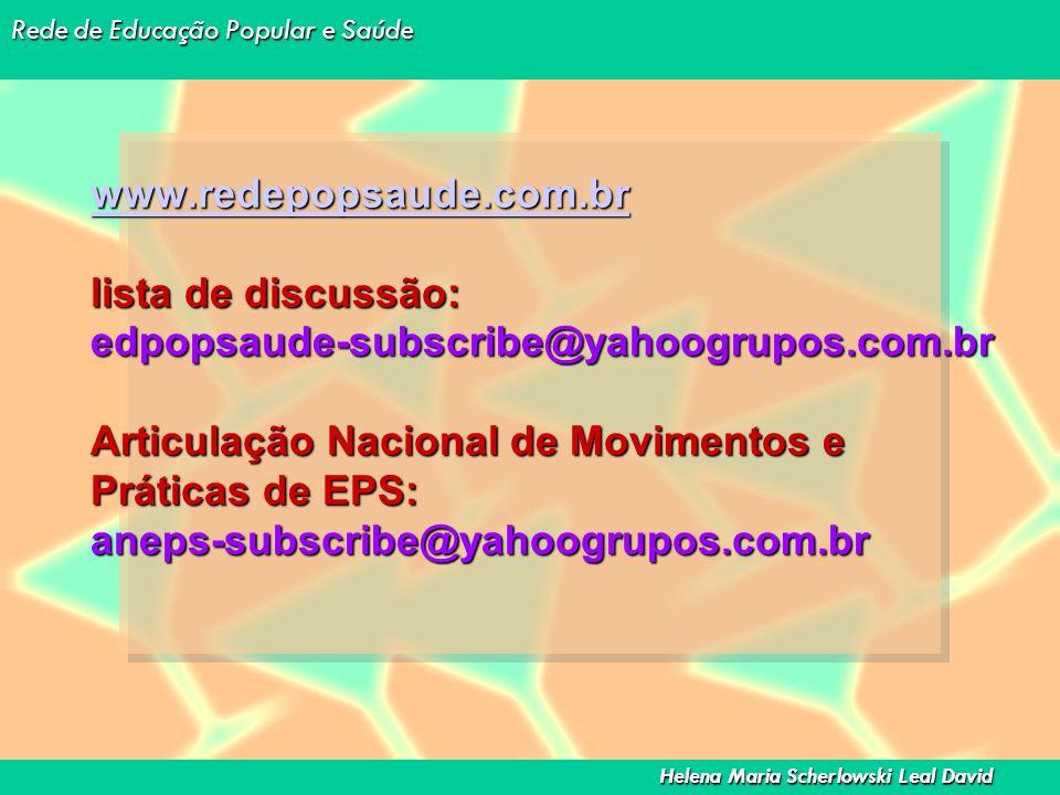 www.redepopsaude.com.br lista de discussão: edpopsaude-subscribe@yahoogrupos.com.br Articulação Nacional de Movimentos e Práticas de EPS: aneps-subscribe@yahoogrupos.com.br