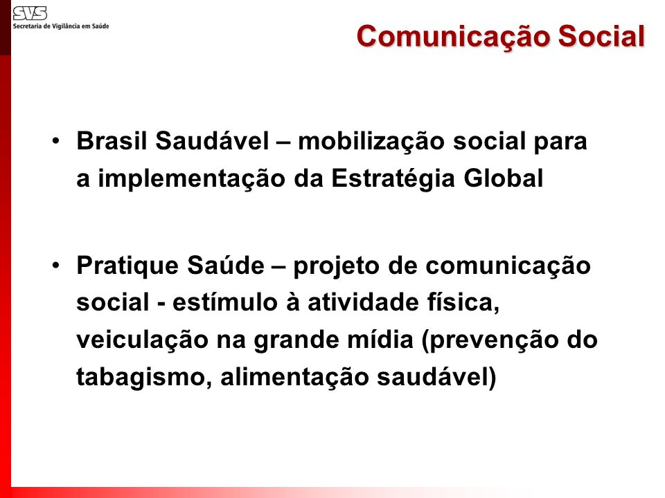 Comunicação Social Brasil Saudável – mobilização social para a implementação da Estratégia Global.