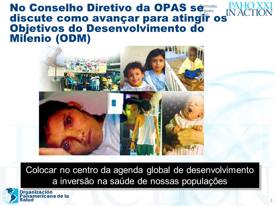 Bermudez (Agosto 2006) No Conselho Diretivo da OPAS se discute como avançar para atingir os Objetivos do Desenvolvimento do Milenio (ODM)